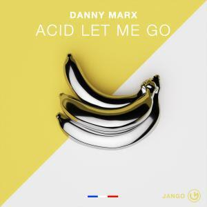 Danny Marx - Acid Let Me Go [Jango Music] Download